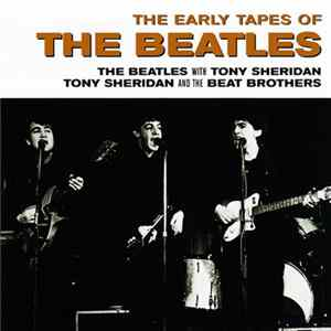 The Beatles / The Beatles With Tony Sheridan / Tony Sheridan And The Beat Brothers - The Early Tapes Of MP3 FLAC