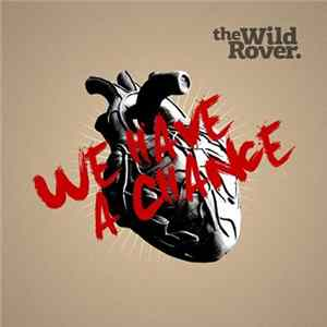 The Wild Rover - We Have A Chance MP3 FLAC